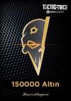 Tactic Force 150000 + 30000 Altın